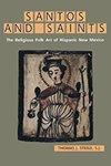 Santos and Saints: The Religious Folk Art of Hispanic New Mexico by Thomas J. Steele S.J.
